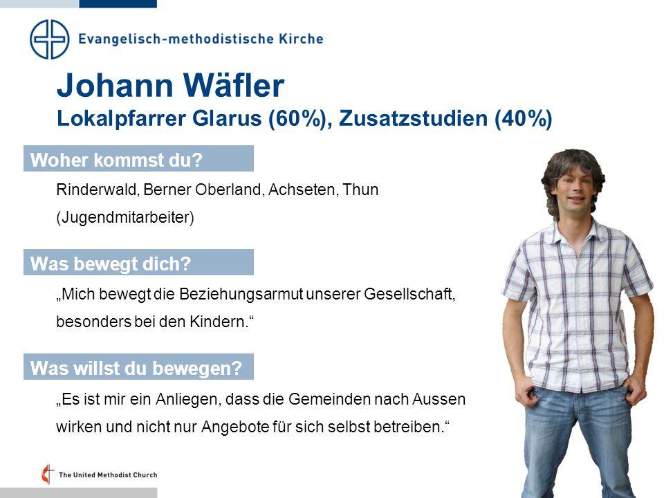 Johann Wäfler Lokalpfarrer Glarus (60%), Zusatzstudien (40%) Rinderwald, Berner Oberland, Achseten, Thun (Jugendmitarbeiter) Woher kommst du? Was bewe