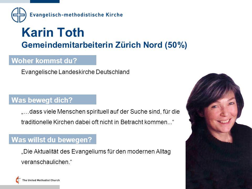 Karin Toth Gemeindemitarbeiterin Zürich Nord (50%) Evangelische Landeskirche Deutschland Woher kommst du? Was bewegt dich? Was willst du bewegen? …das