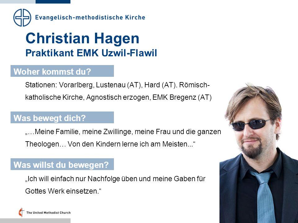 Christian Hagen Praktikant EMK Uzwil-Flawil Stationen: Vorarlberg, Lustenau (AT), Hard (AT). Römisch- katholische Kirche, Agnostisch erzogen, EMK Breg