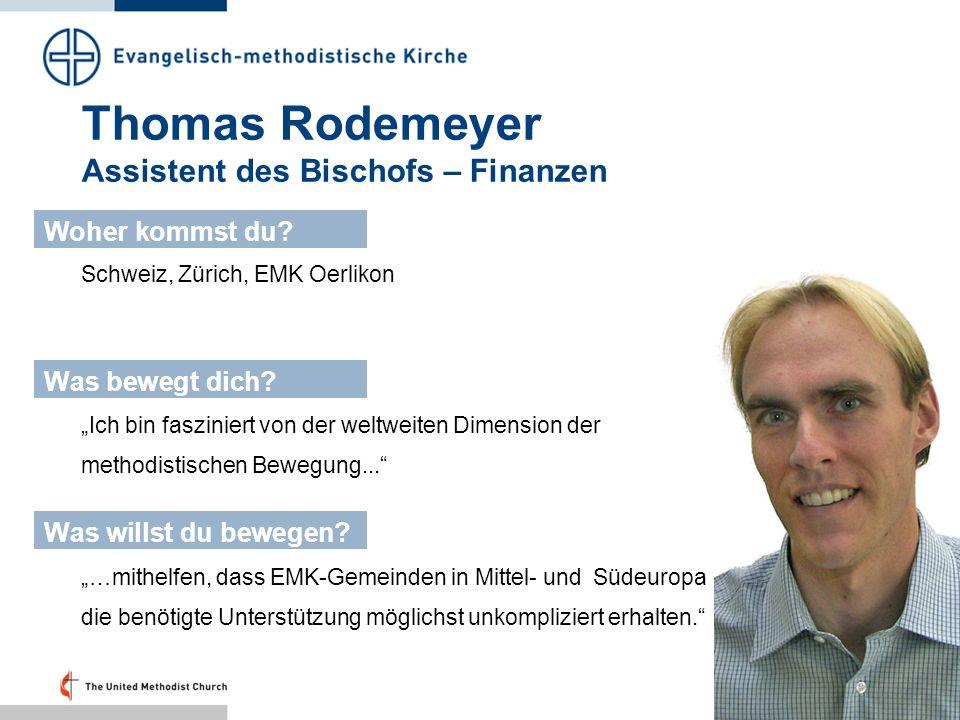 Thomas Rodemeyer Assistent des Bischofs – Finanzen Schweiz, Zürich, EMK Oerlikon Woher kommst du? Was bewegt dich? Was willst du bewegen? Ich bin fasz