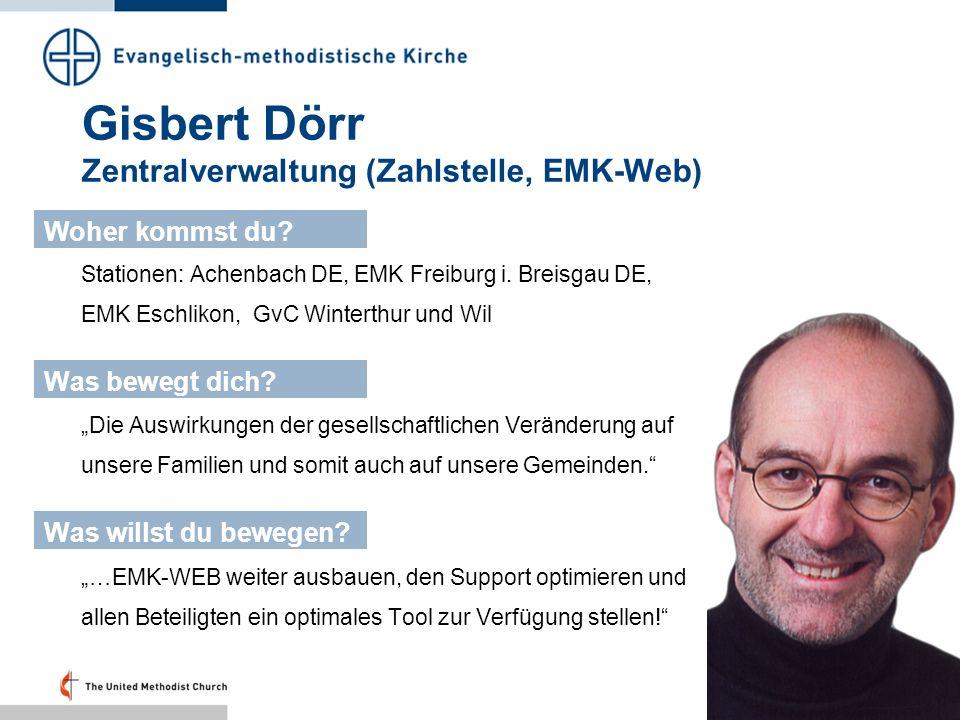 Gisbert Dörr Zentralverwaltung (Zahlstelle, EMK-Web) Stationen: Achenbach DE, EMK Freiburg i. Breisgau DE, EMK Eschlikon, GvC Winterthur und Wil Woher