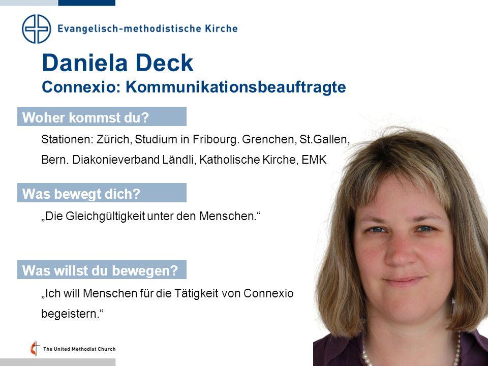 Daniela Deck Connexio: Kommunikationsbeauftragte Stationen: Zürich, Studium in Fribourg. Grenchen, St.Gallen, Bern. Diakonieverband Ländli, Katholisch