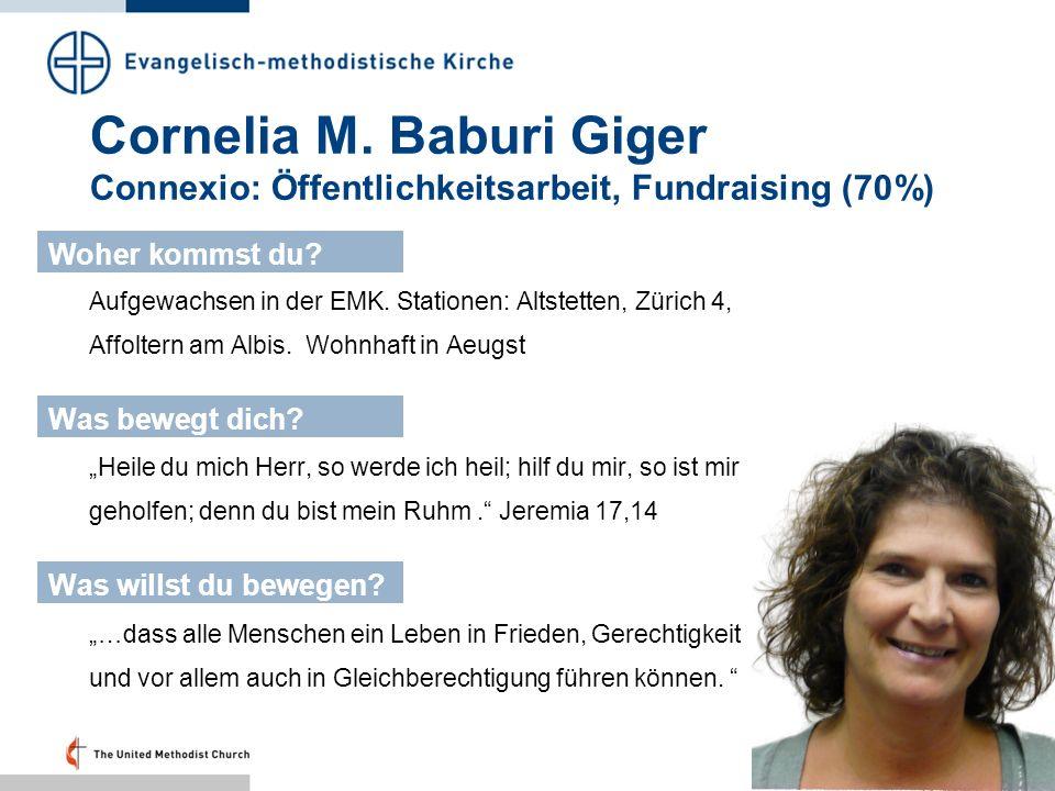 Cornelia M. Baburi Giger Connexio: Öffentlichkeitsarbeit, Fundraising (70%) Aufgewachsen in der EMK. Stationen: Altstetten, Zürich 4, Affoltern am Alb