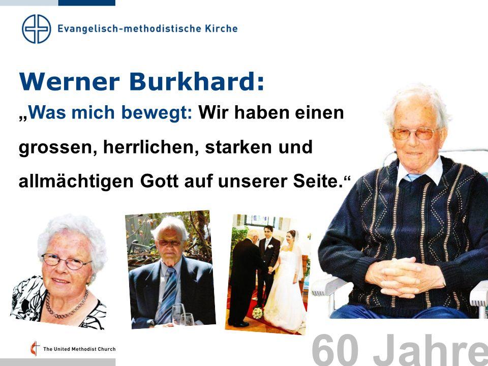 Werner Burkhard: Was mich bewegt: Wir haben einen grossen, herrlichen, starken und allmächtigen Gott auf unserer Seite. 60 Jahre