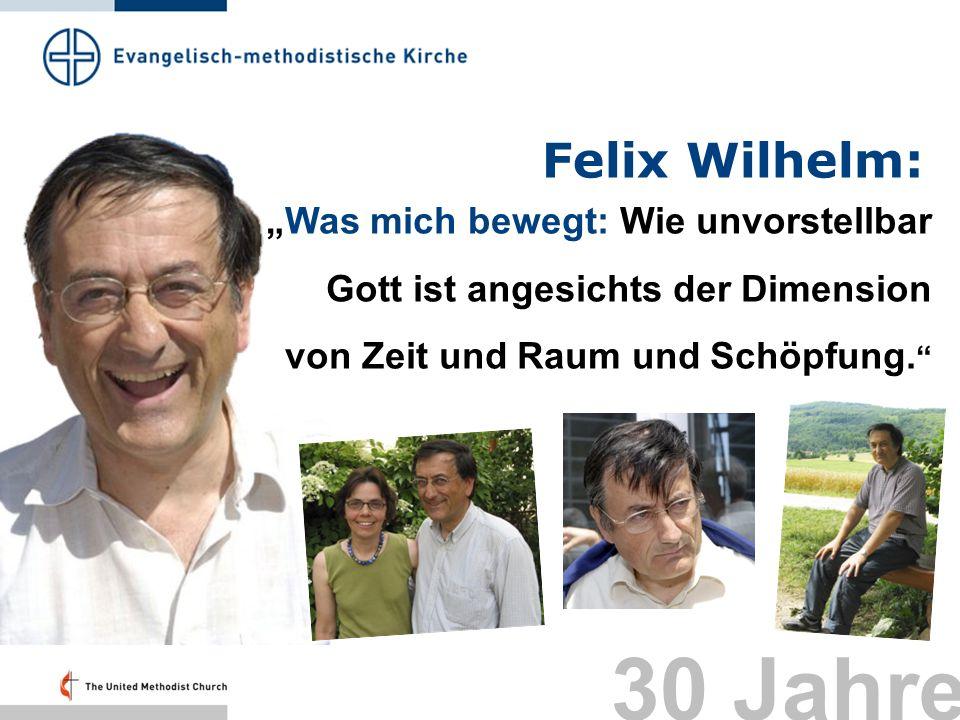 Felix Wilhelm: Was mich bewegt: Wie unvorstellbar Gott ist angesichts der Dimension von Zeit und Raum und Schöpfung. 30 Jahre