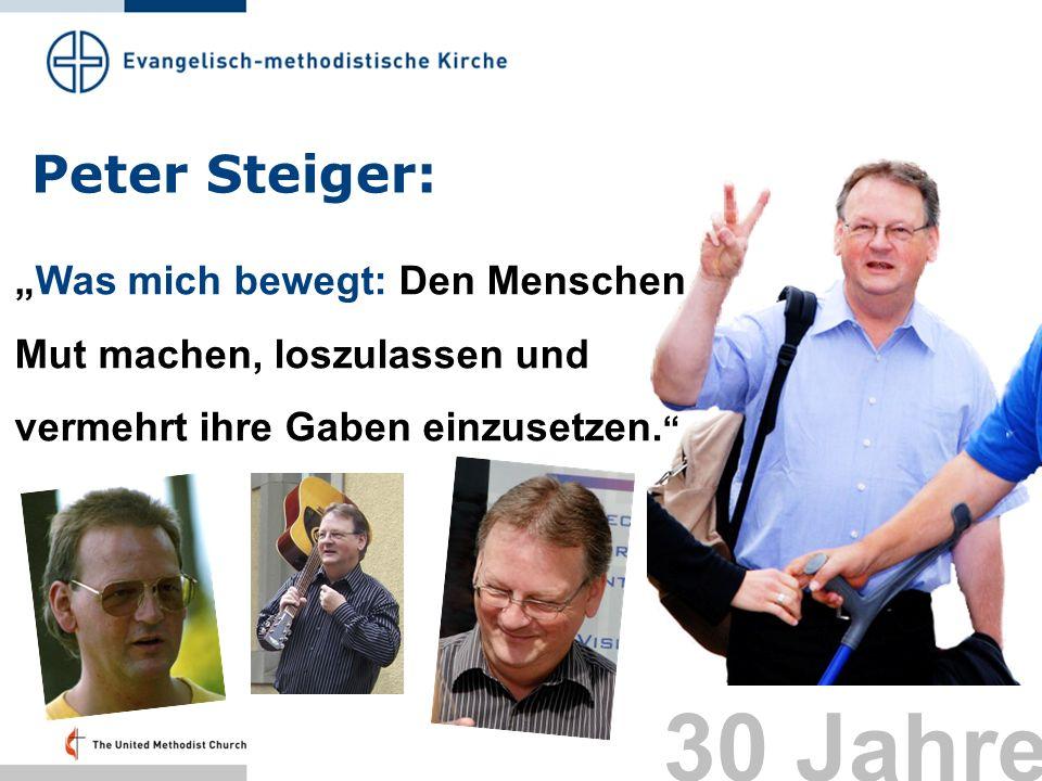 Peter Steiger: Was mich bewegt: Den Menschen Mut machen, loszulassen und vermehrt ihre Gaben einzusetzen. 30 Jahre
