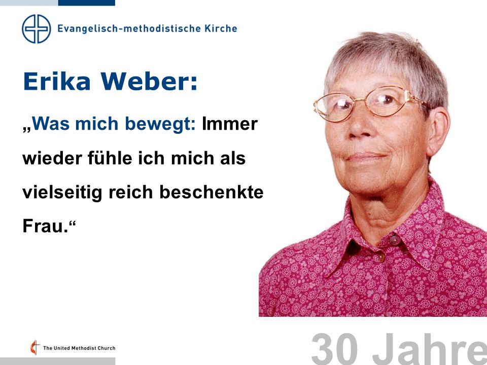 Erika Weber: Was mich bewegt: Immer wieder fühle ich mich als vielseitig reich beschenkte Frau. 30 Jahre