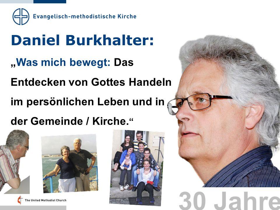 Daniel Burkhalter: Was mich bewegt: Das Entdecken von Gottes Handeln im persönlichen Leben und in der Gemeinde / Kirche. 30 Jahre