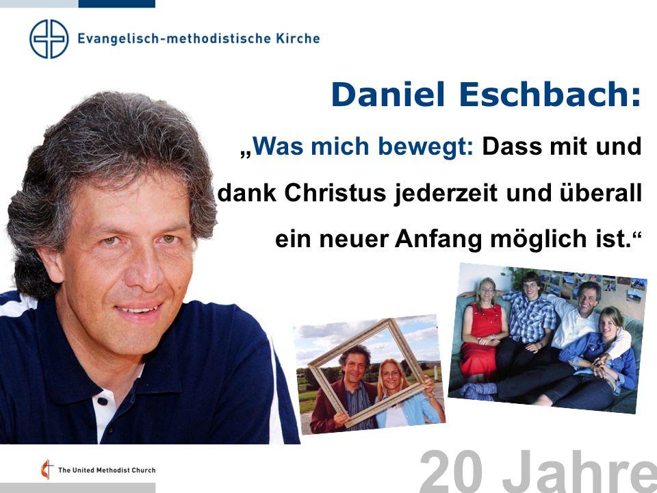 Daniel Eschbach: Was mich bewegt: Dass mit und dank Christus jederzeit und überall ein neuer Anfang möglich ist. 20 Jahre