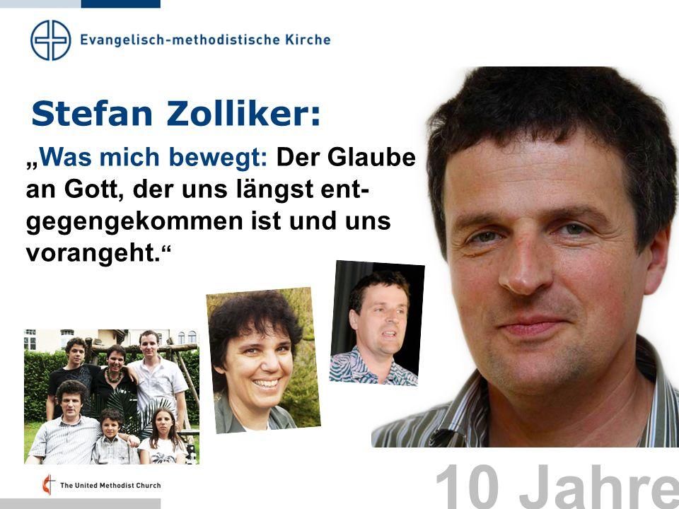 Stefan Zolliker: Was mich bewegt: Der Glaube an Gott, der uns längst ent- gegengekommen ist und uns vorangeht. 10 Jahre