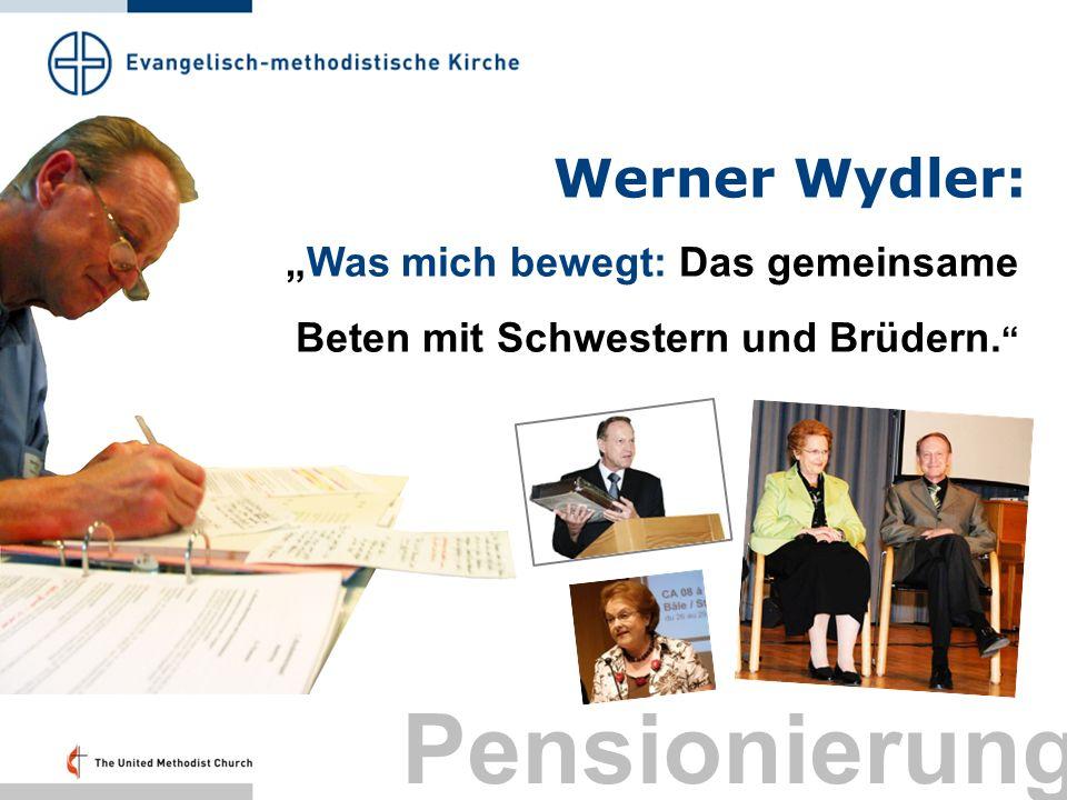 Werner Wydler: Was mich bewegt: Das gemeinsame Beten mit Schwestern und Brüdern. Pensionierung