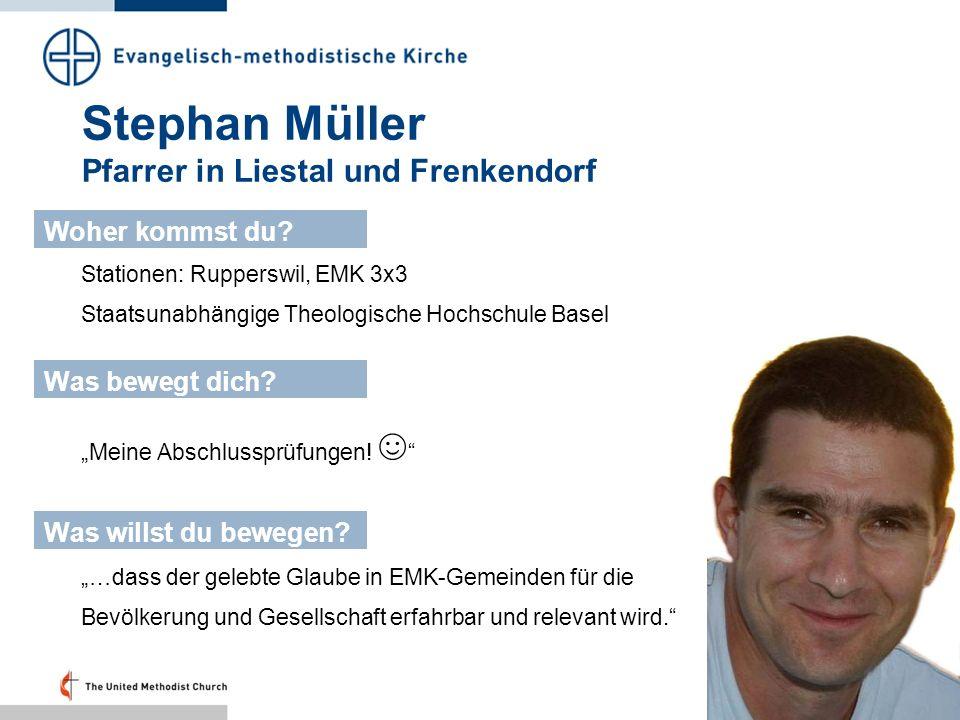 Stephan Müller Pfarrer in Liestal und Frenkendorf Stationen: Rupperswil, EMK 3x3 Staatsunabhängige Theologische Hochschule Basel Woher kommst du? Was