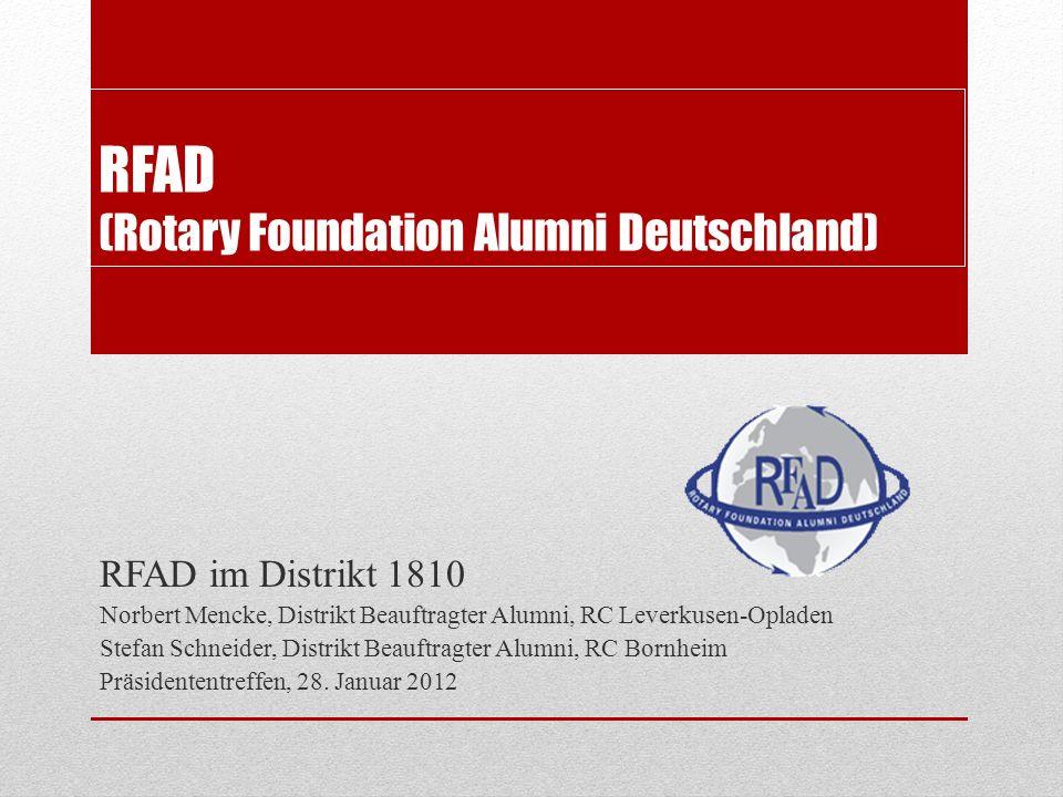 RFAD (Rotary Foundation Alumni Deutschland) RFAD im Distrikt 1810 Norbert Mencke, Distrikt Beauftragter Alumni, RC Leverkusen-Opladen Stefan Schneider, Distrikt Beauftragter Alumni, RC Bornheim Präsidententreffen, 28.
