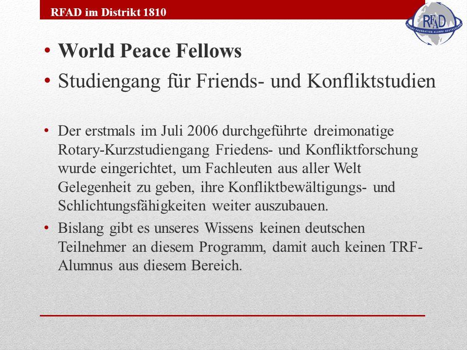 World Peace Fellows Studiengang für Friends- und Konfliktstudien Der erstmals im Juli 2006 durchgeführte dreimonatige Rotary-Kurzstudiengang Friedens- und Konfliktforschung wurde eingerichtet, um Fachleuten aus aller Welt Gelegenheit zu geben, ihre Konfliktbewältigungs- und Schlichtungsfähigkeiten weiter auszubauen.