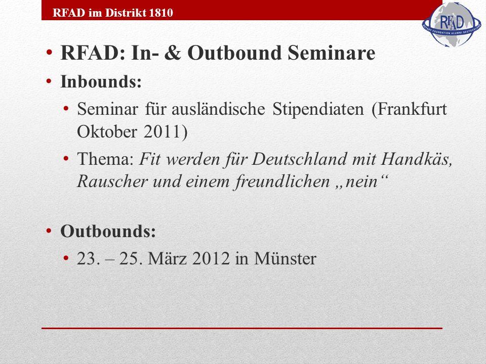 RFAD: In- & Outbound Seminare Inbounds: Seminar für ausländische Stipendiaten (Frankfurt Oktober 2011) Thema: Fit werden für Deutschland mit Handkäs, Rauscher und einem freundlichen nein Outbounds: 23.