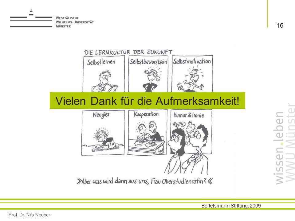 Prof. Dr. Nils Neuber 16 Vielen Dank für die Aufmerksamkeit! Bertelsmann Stiftung, 2009