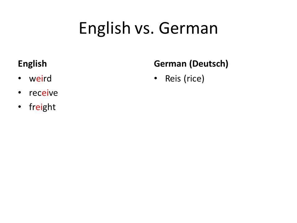 English vs. German English weird receive freight German (Deutsch) Reis (rice)