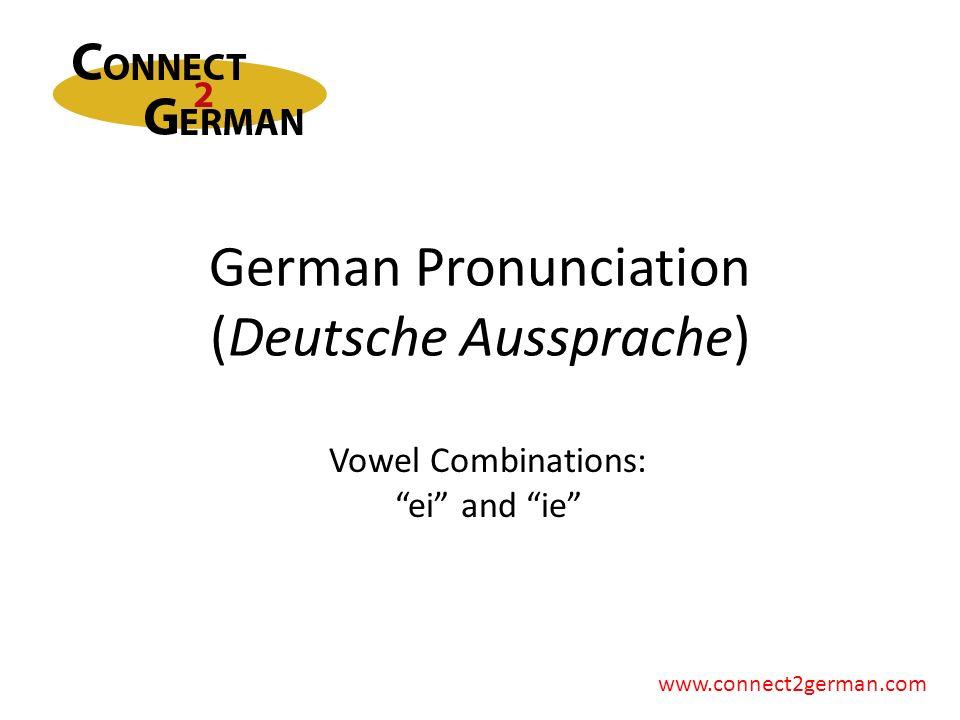German Pronunciation (Deutsche Aussprache) www.connect2german.com Vowel Combinations: ei and ie