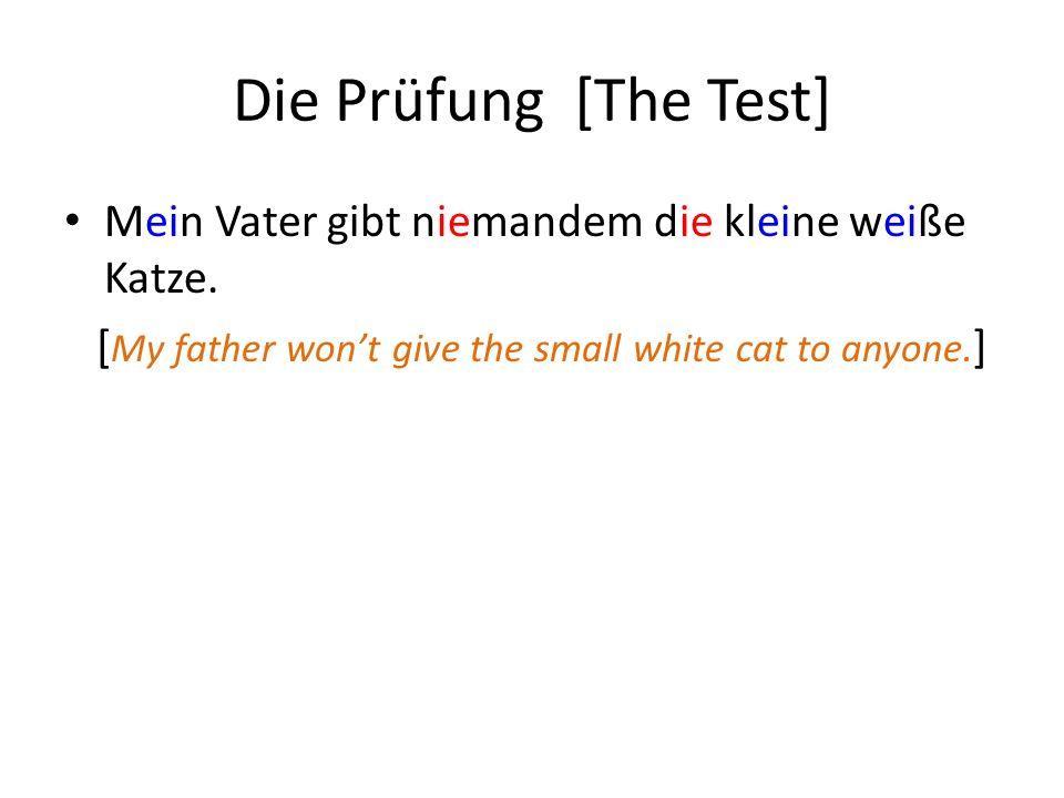 Die Prüfung [The Test] Mein Vater gibt niemandem die kleine weiße Katze. [ My father wont give the small white cat to anyone. ]