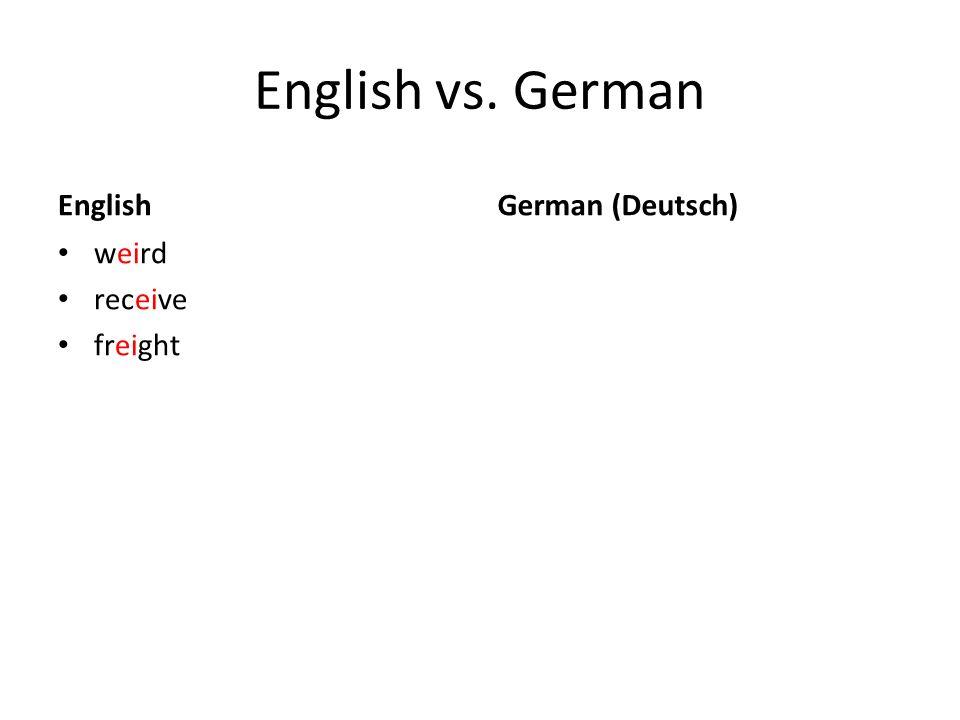 English vs. German English weird receive freight German (Deutsch)