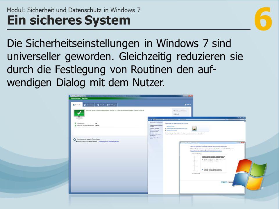 6 Die Sicherheitseinstellungen in Windows 7 sind universeller geworden. Gleichzeitig reduzieren sie durch die Festlegung von Routinen den auf- wendige