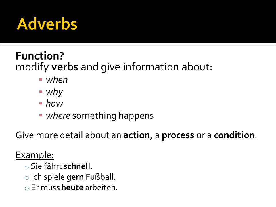 Adverbs sometimes also modify adjectives and other adverbs.