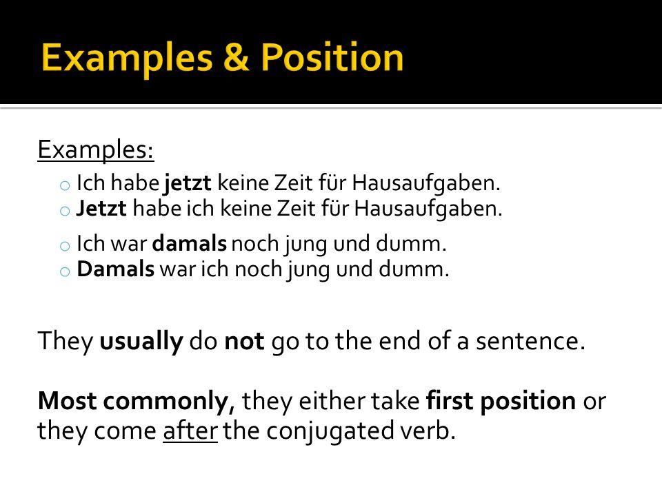 Examples: o Ich habe jetzt keine Zeit für Hausaufgaben.