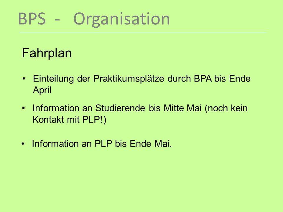 BPS - Organisation Fahrplan Einteilung der Praktikumsplätze durch BPA bis Ende April Information an Studierende bis Mitte Mai (noch kein Kontakt mit P