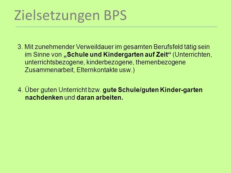 Zielsetzungen BPS 3. Mit zunehmender Verweildauer im gesamten Berufsfeld tätig sein im Sinne von Schule und Kindergarten auf Zeit (Unterrichten, unter