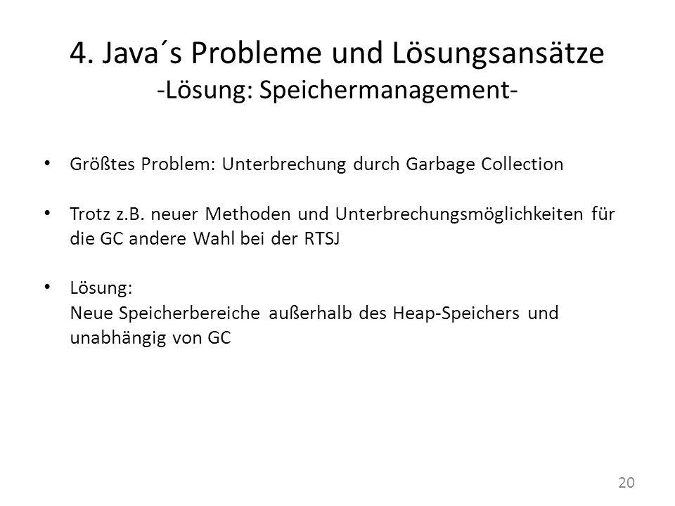 4. Java´s Probleme und Lösungsansätze -Lösung: Speichermanagement- Größtes Problem: Unterbrechung durch Garbage Collection Trotz z.B. neuer Methoden u