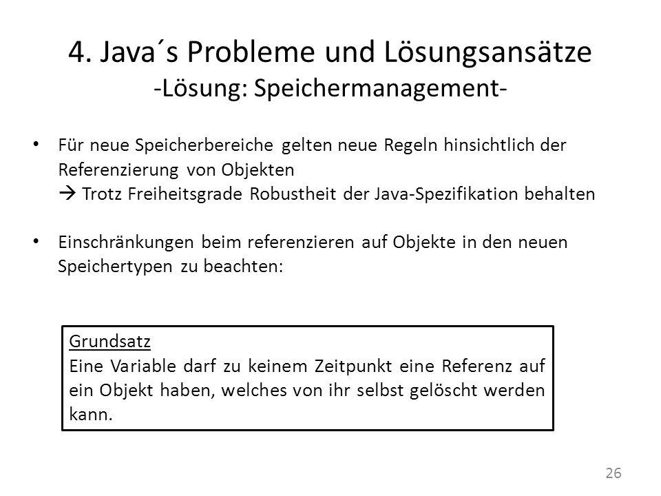 4. Java´s Probleme und Lösungsansätze -Lösung: Speichermanagement- Für neue Speicherbereiche gelten neue Regeln hinsichtlich der Referenzierung von Ob