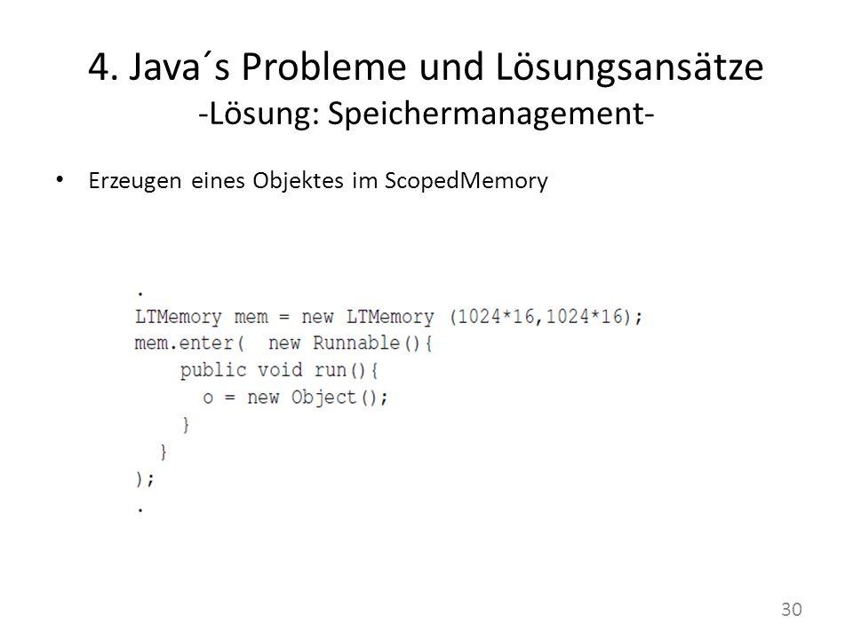 4. Java´s Probleme und Lösungsansätze -Lösung: Speichermanagement- 30 Erzeugen eines Objektes im ScopedMemory