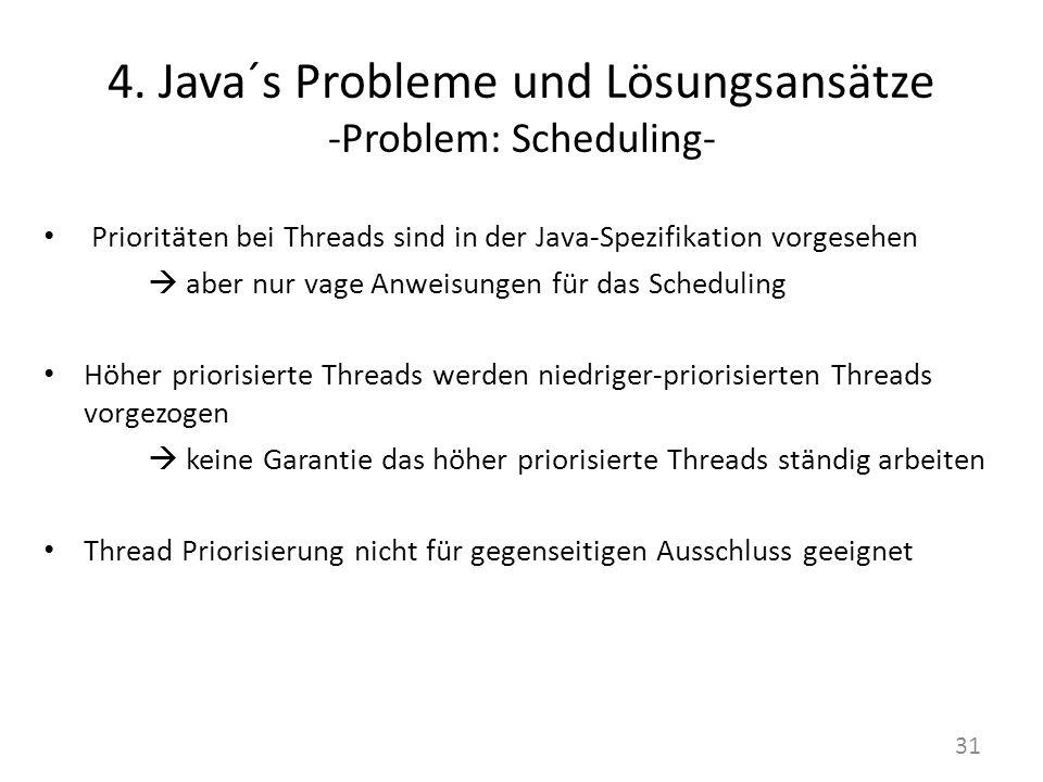 4. Java´s Probleme und Lösungsansätze -Problem: Scheduling- Prioritäten bei Threads sind in der Java-Spezifikation vorgesehen aber nur vage Anweisunge