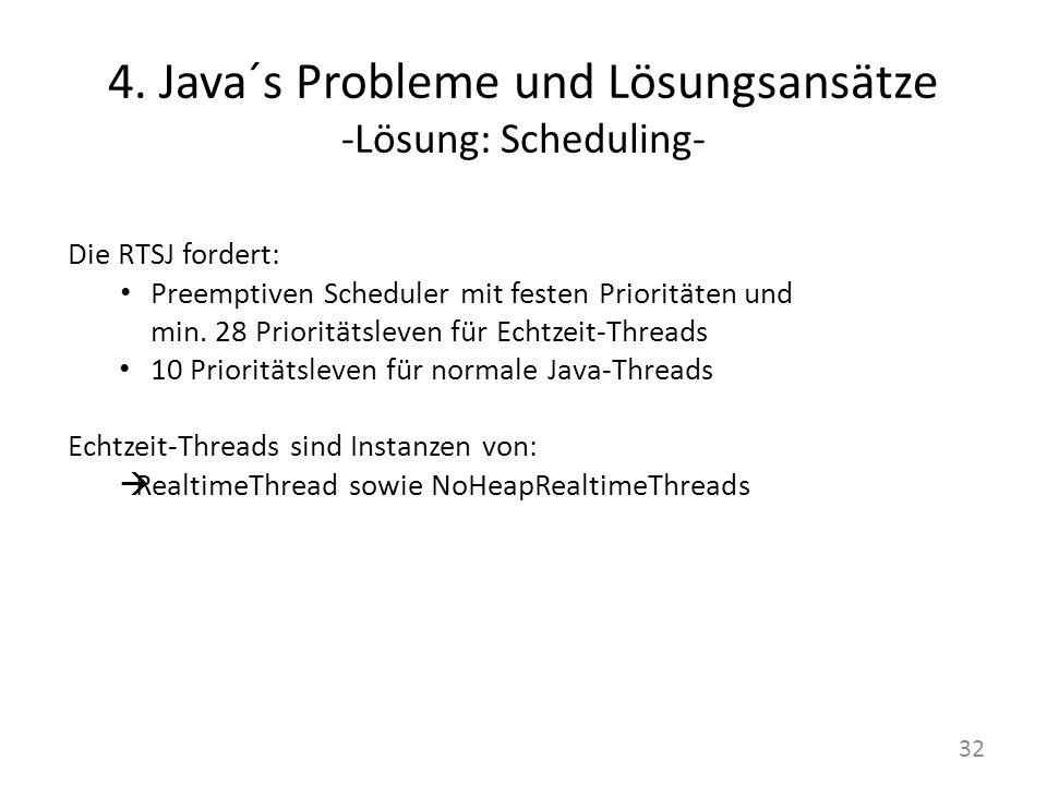 4. Java´s Probleme und Lösungsansätze -Lösung: Scheduling- Die RTSJ fordert: Preemptiven Scheduler mit festen Prioritäten und min. 28 Prioritätsleven