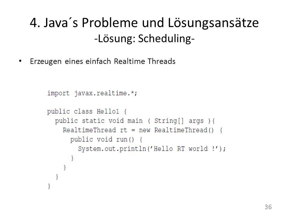 4. Java´s Probleme und Lösungsansätze -Lösung: Scheduling- Erzeugen eines einfach Realtime Threads 36