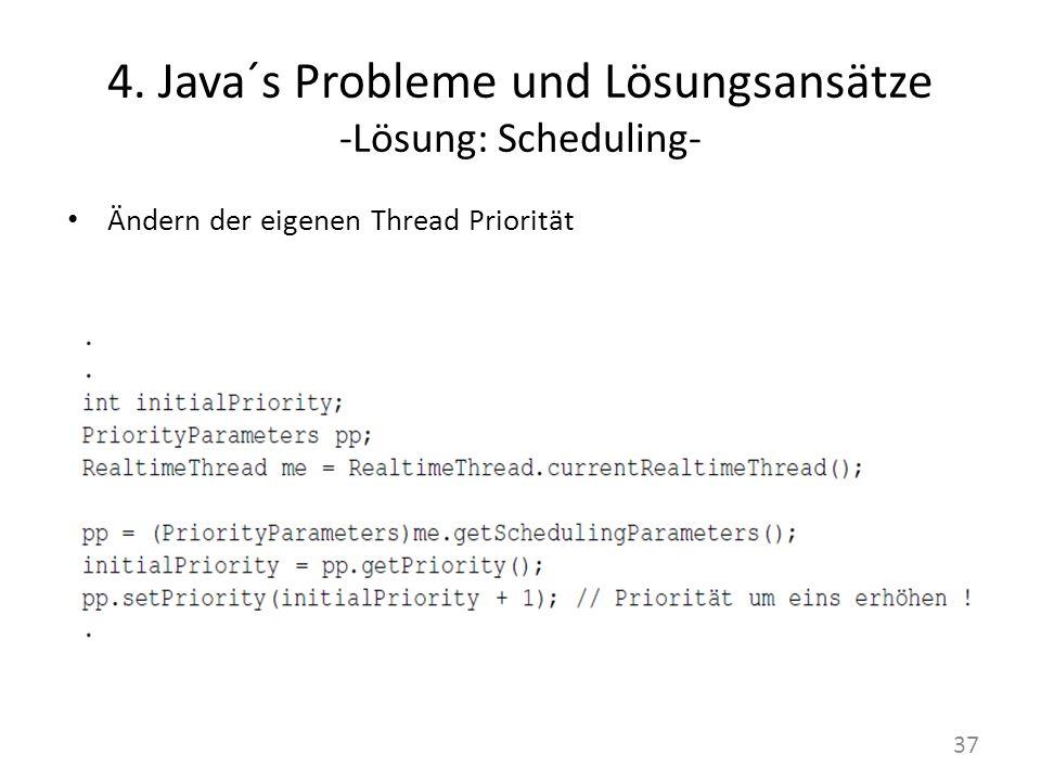 4. Java´s Probleme und Lösungsansätze -Lösung: Scheduling- Ändern der eigenen Thread Priorität 37