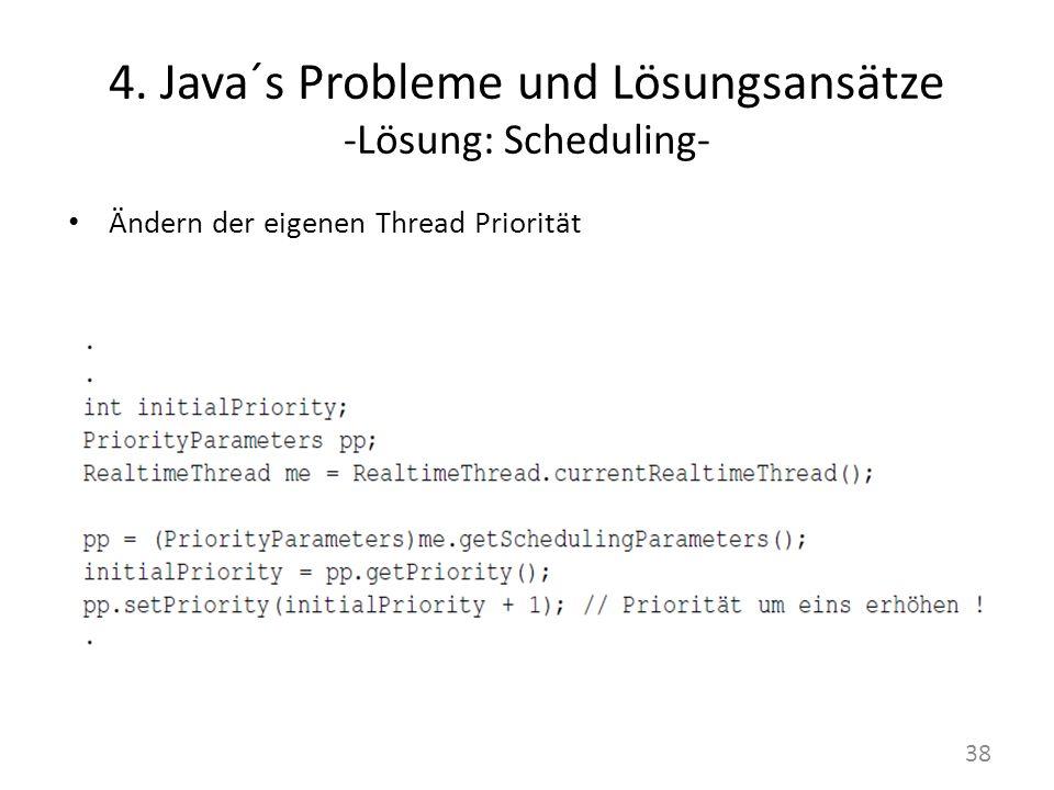 4. Java´s Probleme und Lösungsansätze -Lösung: Scheduling- Ändern der eigenen Thread Priorität 38