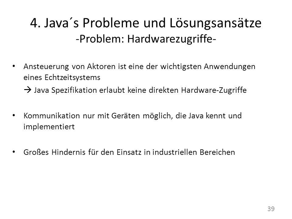 4. Java´s Probleme und Lösungsansätze -Problem: Hardwarezugriffe- Ansteuerung von Aktoren ist eine der wichtigsten Anwendungen eines Echtzeitsystems J