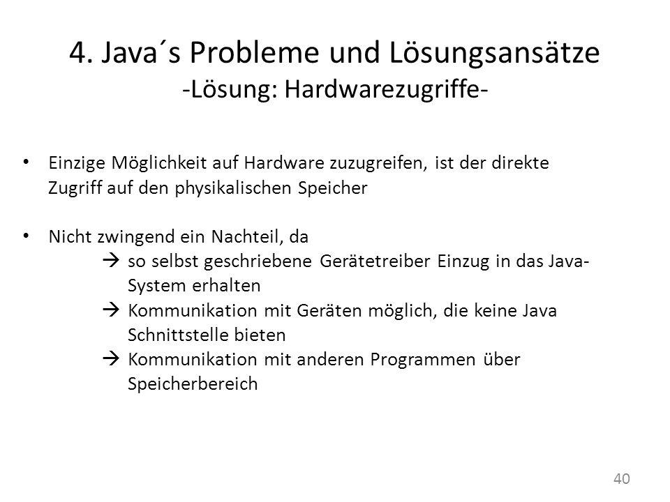 4. Java´s Probleme und Lösungsansätze -Lösung: Hardwarezugriffe- Einzige Möglichkeit auf Hardware zuzugreifen, ist der direkte Zugriff auf den physika