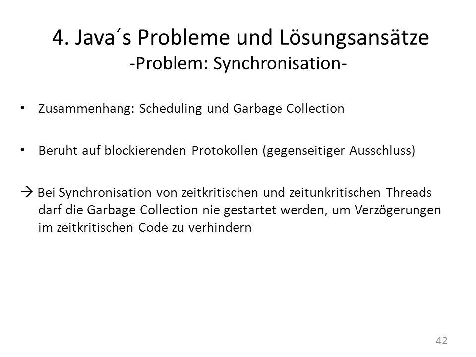 4. Java´s Probleme und Lösungsansätze -Problem: Synchronisation- Zusammenhang: Scheduling und Garbage Collection Beruht auf blockierenden Protokollen
