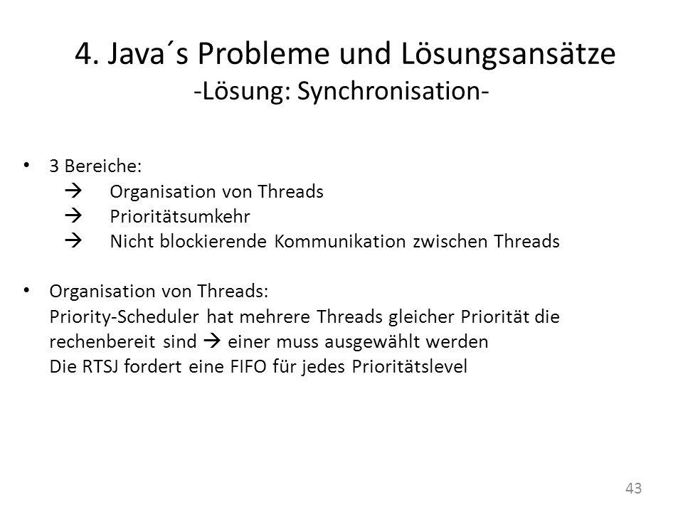 4. Java´s Probleme und Lösungsansätze -Lösung: Synchronisation- 3 Bereiche: Organisation von Threads Prioritätsumkehr Nicht blockierende Kommunikation