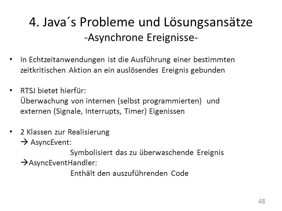 4. Java´s Probleme und Lösungsansätze -Asynchrone Ereignisse- In Echtzeitanwendungen ist die Ausführung einer bestimmten zeitkritischen Aktion an ein