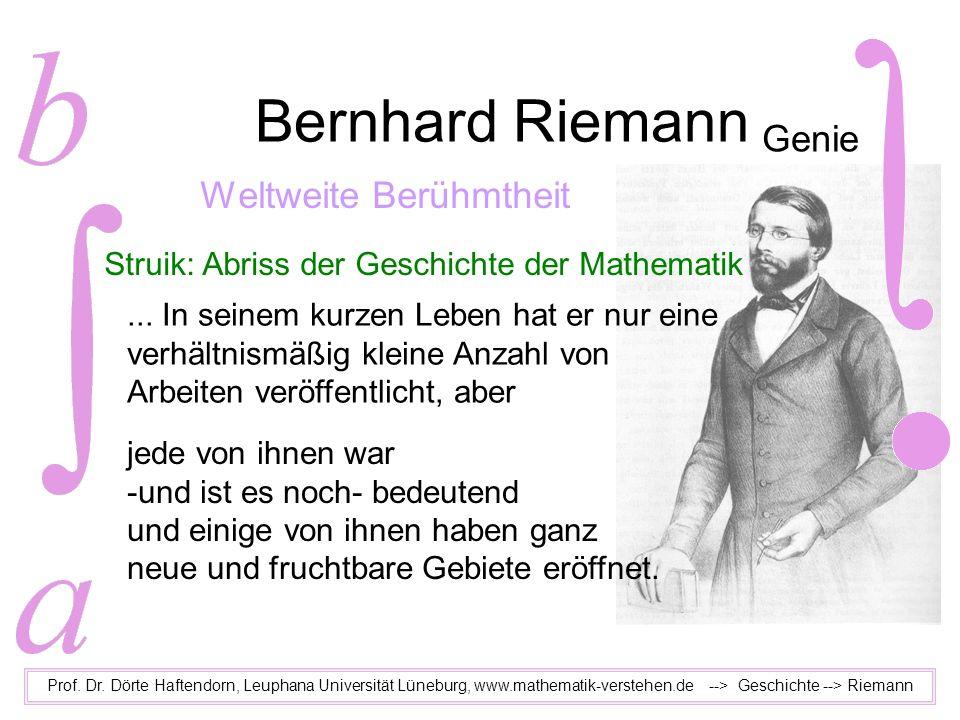 Bernhard Riemann Prof. Dr. Dörte Haftendorn, Leuphana Universität Lüneburg, www.mathematik-verstehen.de --> Geschichte --> Riemann Genie Weltweite Ber