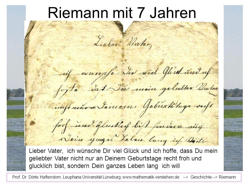 Prof. Dr. Dörte Haftendorn, Leuphana Universität Lüneburg, www.mathematik-verstehen.de --> Geschichte --> Riemann Riemann mit 7 Jahren Lieber Vater, i