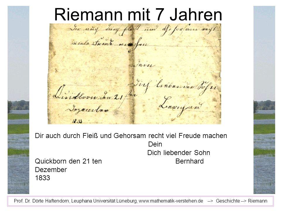 Prof. Dr. Dörte Haftendorn, Leuphana Universität Lüneburg, www.mathematik-verstehen.de --> Geschichte --> Riemann Riemann mit 7 Jahren Dir auch durch