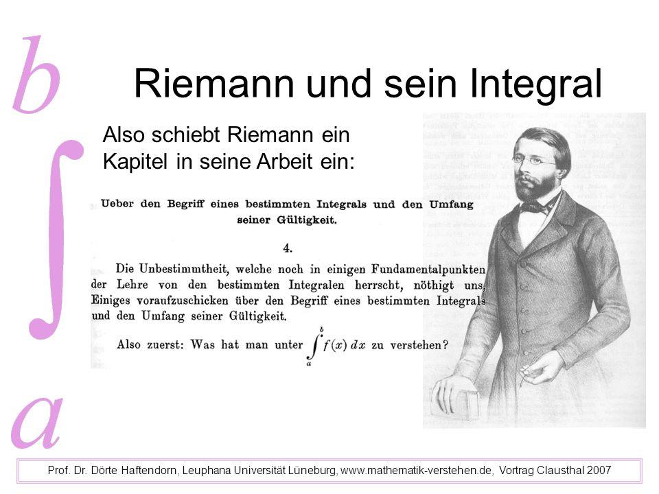 Riemann und sein Integral Prof. Dr. Dörte Haftendorn, Leuphana Universität Lüneburg, www.mathematik-verstehen.de, Vortrag Clausthal 2007 Also schiebt
