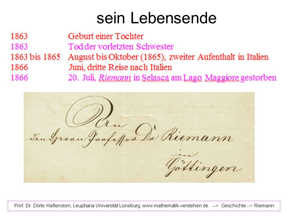 sein Lebensende Prof. Dr. Dörte Haftendorn, Leuphana Universität Lüneburg, www.mathematik-verstehen.de --> Geschichte --> Riemann
