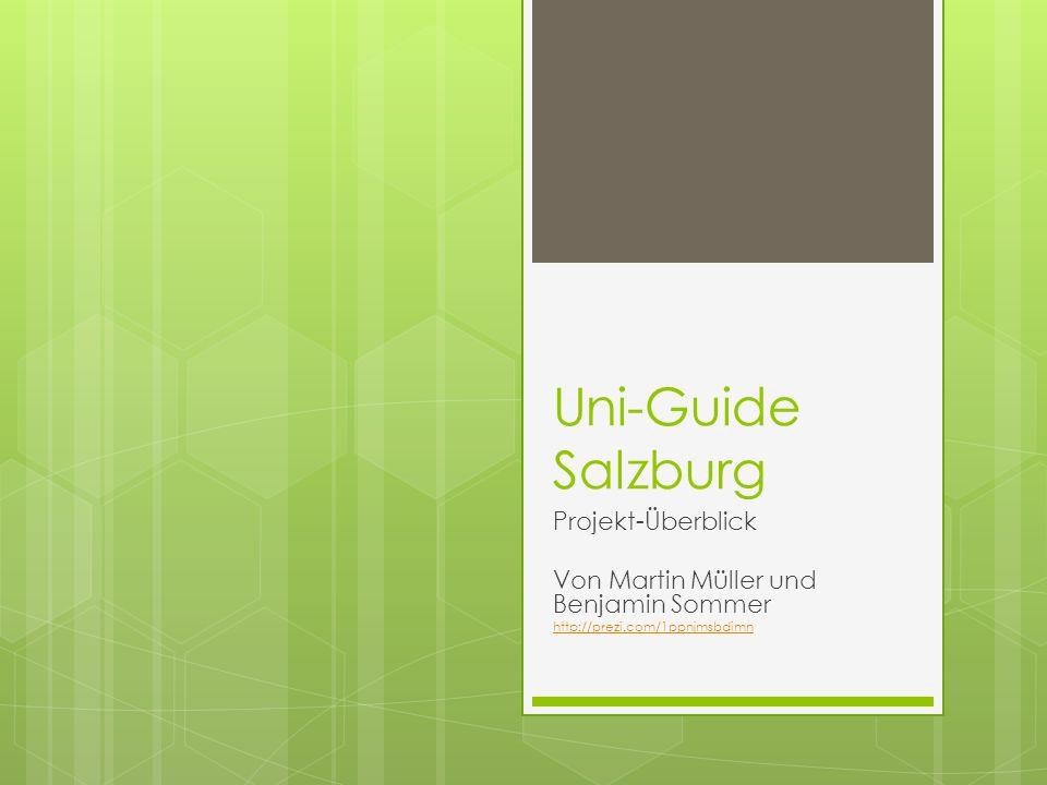 Uni-Guide Salzburg Projekt-Überblick Von Martin Müller und Benjamin Sommer http://prezi.com/1ppnjmsbdimn