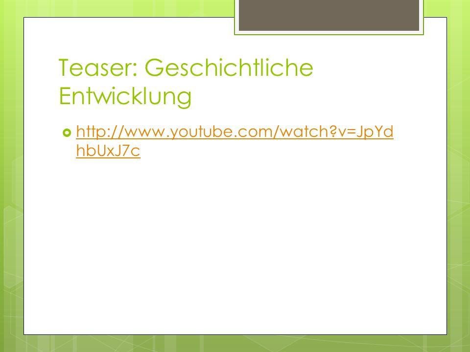 Teaser: Geschichtliche Entwicklung http://www.youtube.com/watch?v=JpYd hbUxJ7c http://www.youtube.com/watch?v=JpYd hbUxJ7c
