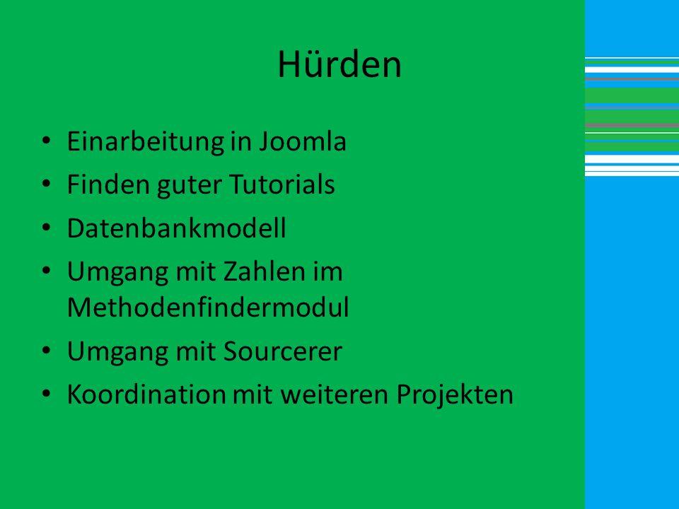 Hürden Einarbeitung in Joomla Finden guter Tutorials Datenbankmodell Umgang mit Zahlen im Methodenfindermodul Umgang mit Sourcerer Koordination mit we